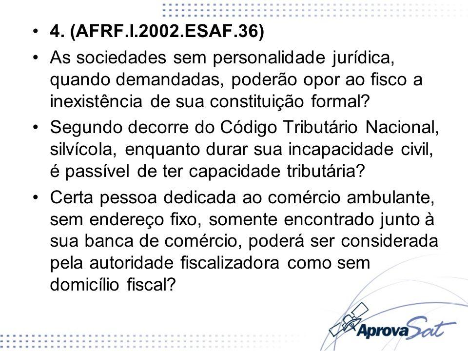 4. (AFRF.I.2002.ESAF.36) As sociedades sem personalidade jurídica, quando demandadas, poderão opor ao fisco a inexistência de sua constituição formal?