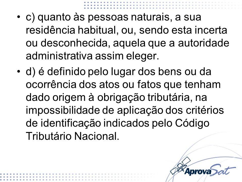 c) quanto às pessoas naturais, a sua residência habitual, ou, sendo esta incerta ou desconhecida, aquela que a autoridade administrativa assim eleger.