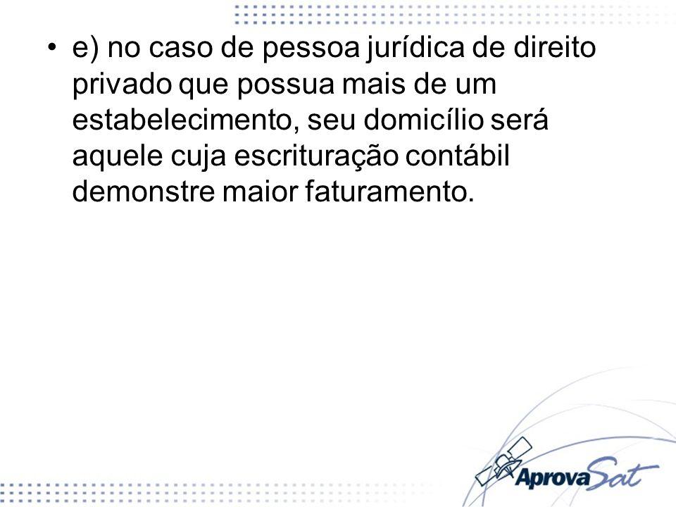 e) no caso de pessoa jurídica de direito privado que possua mais de um estabelecimento, seu domicílio será aquele cuja escrituração contábil demonstre