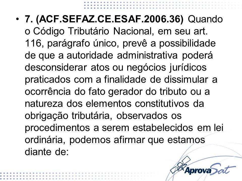 7. (ACF.SEFAZ.CE.ESAF.2006.36) Quando o Código Tributário Nacional, em seu art. 116, parágrafo único, prevê a possibilidade de que a autoridade admini