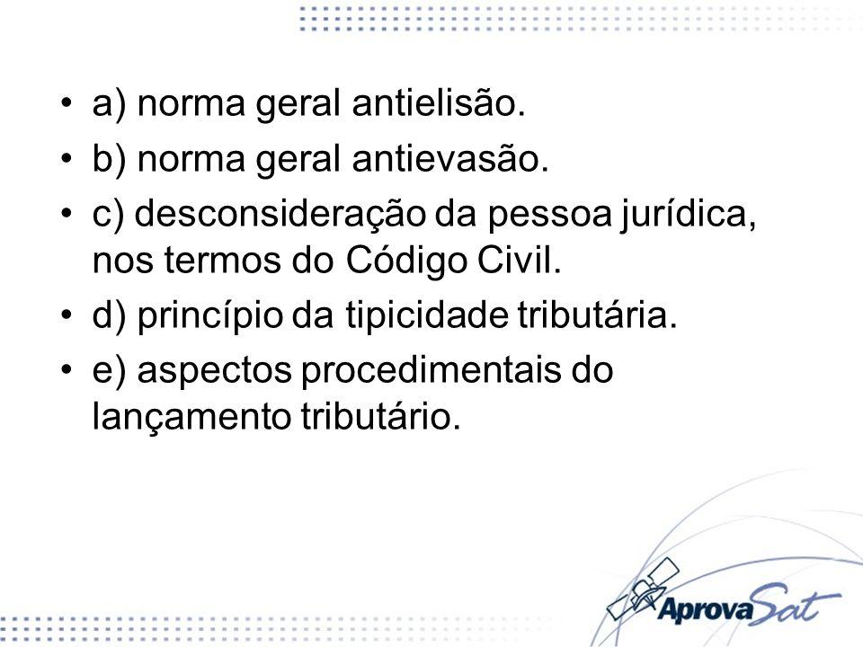 a) norma geral antielisão. b) norma geral antievasão. c) desconsideração da pessoa jurídica, nos termos do Código Civil. d) princípio da tipicidade tr