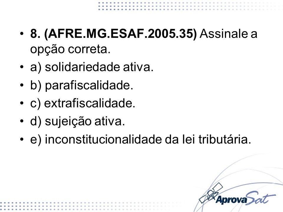 8. (AFRE.MG.ESAF.2005.35) Assinale a opção correta. a) solidariedade ativa. b) parafiscalidade. c) extrafiscalidade. d) sujeição ativa. e) inconstituc