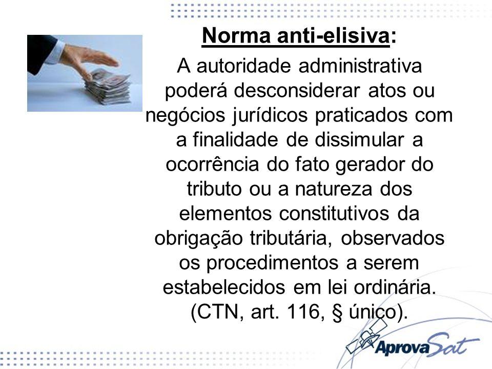 Norma anti-elisiva: A autoridade administrativa poderá desconsiderar atos ou negócios jurídicos praticados com a finalidade de dissimular a ocorrência