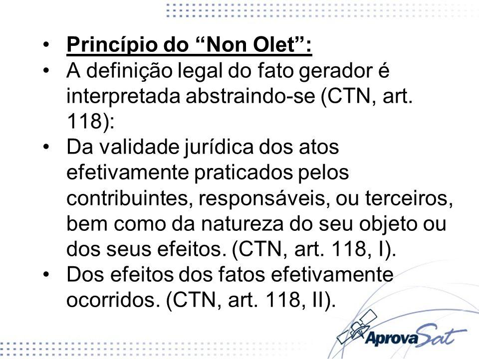 Princípio do Non Olet: A definição legal do fato gerador é interpretada abstraindo-se (CTN, art. 118): Da validade jurídica dos atos efetivamente prat