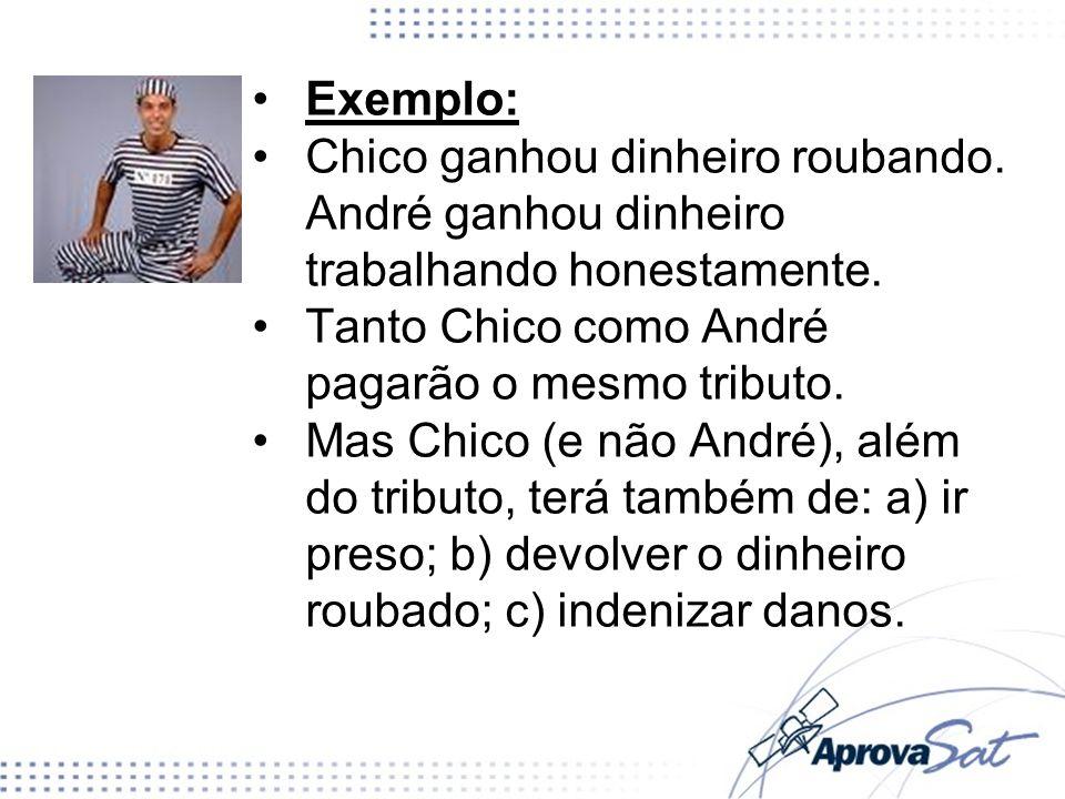 Exemplo: Chico ganhou dinheiro roubando. André ganhou dinheiro trabalhando honestamente. Tanto Chico como André pagarão o mesmo tributo. Mas Chico (e