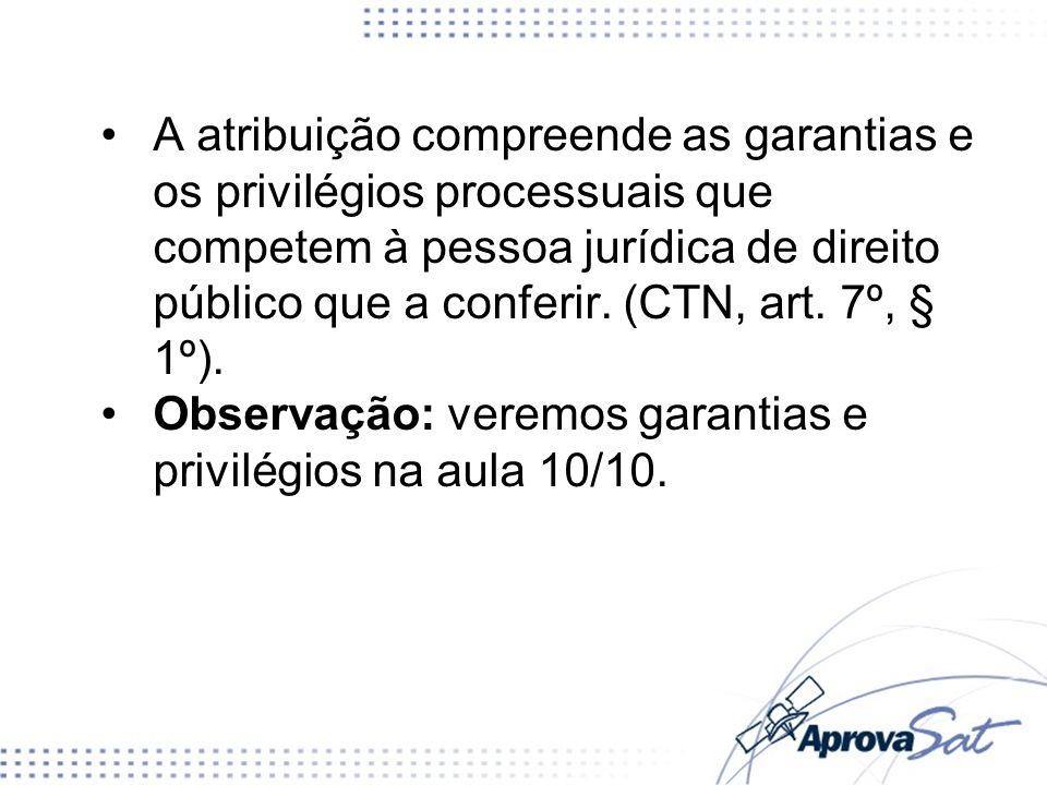 A atribuição compreende as garantias e os privilégios processuais que competem à pessoa jurídica de direito público que a conferir. (CTN, art. 7º, § 1
