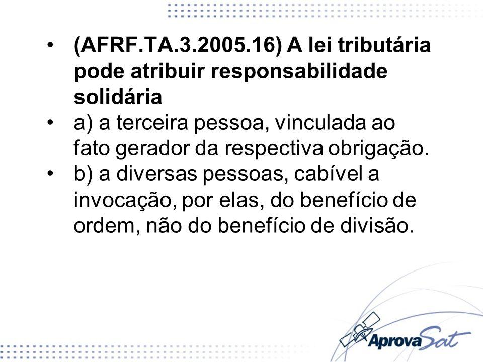 (AFRF.TA.3.2005.16) A lei tributária pode atribuir responsabilidade solidária a) a terceira pessoa, vinculada ao fato gerador da respectiva obrigação.