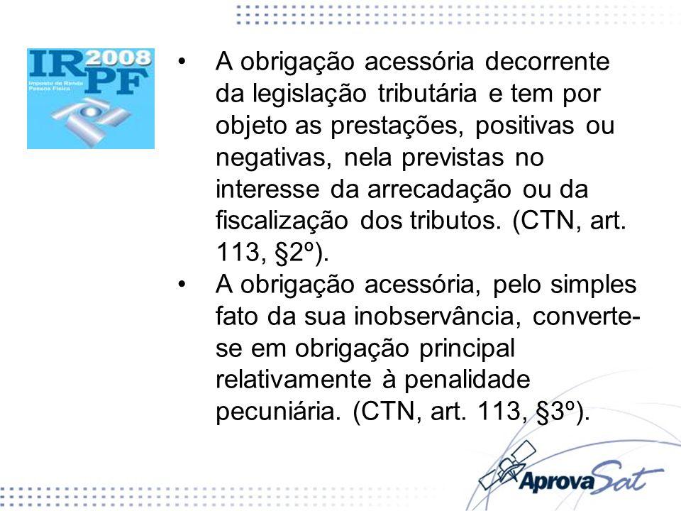 A obrigação acessória decorrente da legislação tributária e tem por objeto as prestações, positivas ou negativas, nela previstas no interesse da arrec