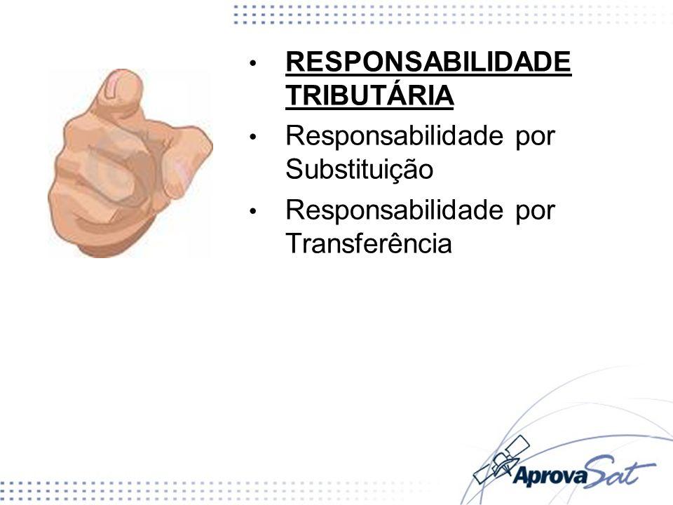 RESPONSABILIDADE TRIBUTÁRIA Responsabilidade por Substituição Responsabilidade por Transferência