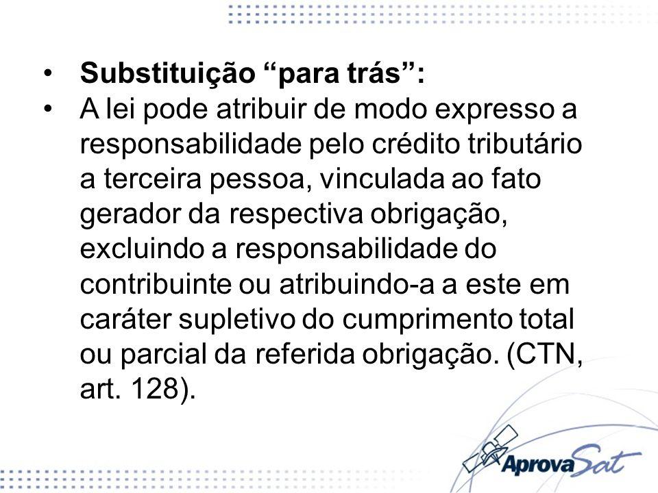 Substituição para trás: A lei pode atribuir de modo expresso a responsabilidade pelo crédito tributário a terceira pessoa, vinculada ao fato gerador d