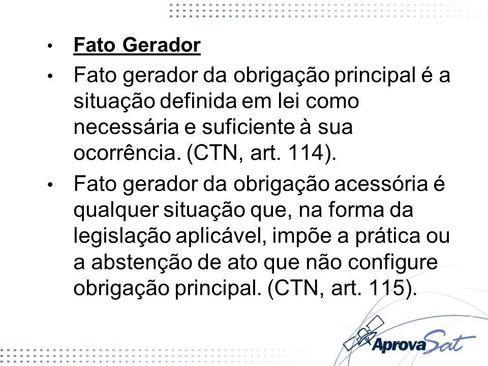 Fato Gerador Fato gerador da obrigação principal é a situação definida em lei como necessária e suficiente à sua ocorrência.