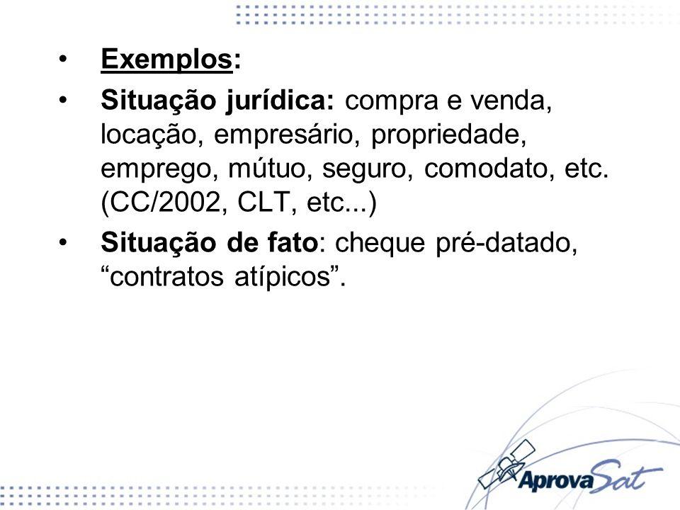 Exemplos: Situação jurídica: compra e venda, locação, empresário, propriedade, emprego, mútuo, seguro, comodato, etc. (CC/2002, CLT, etc...) Situação