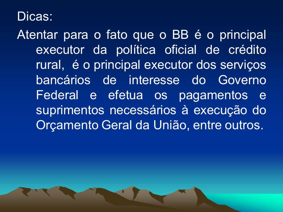 Dicas: De acordo com a Circular BACEN 3.298, de novembro/2005, o BB detém a custódia de numerário não-monetizado (dinheiro emitido, mas que ainda não entrou em circulação) à ordem do Banco Central.