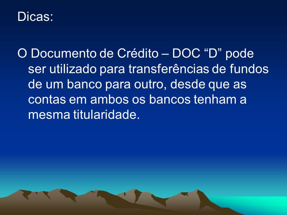 Dicas: O Documento de Crédito – DOC D pode ser utilizado para transferências de fundos de um banco para outro, desde que as contas em ambos os bancos