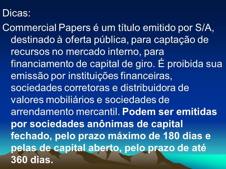 Dicas: Commercial Papers é um título emitido por S/A, destinado à oferta pública, para captação de recursos no mercado interno, para financiamento de