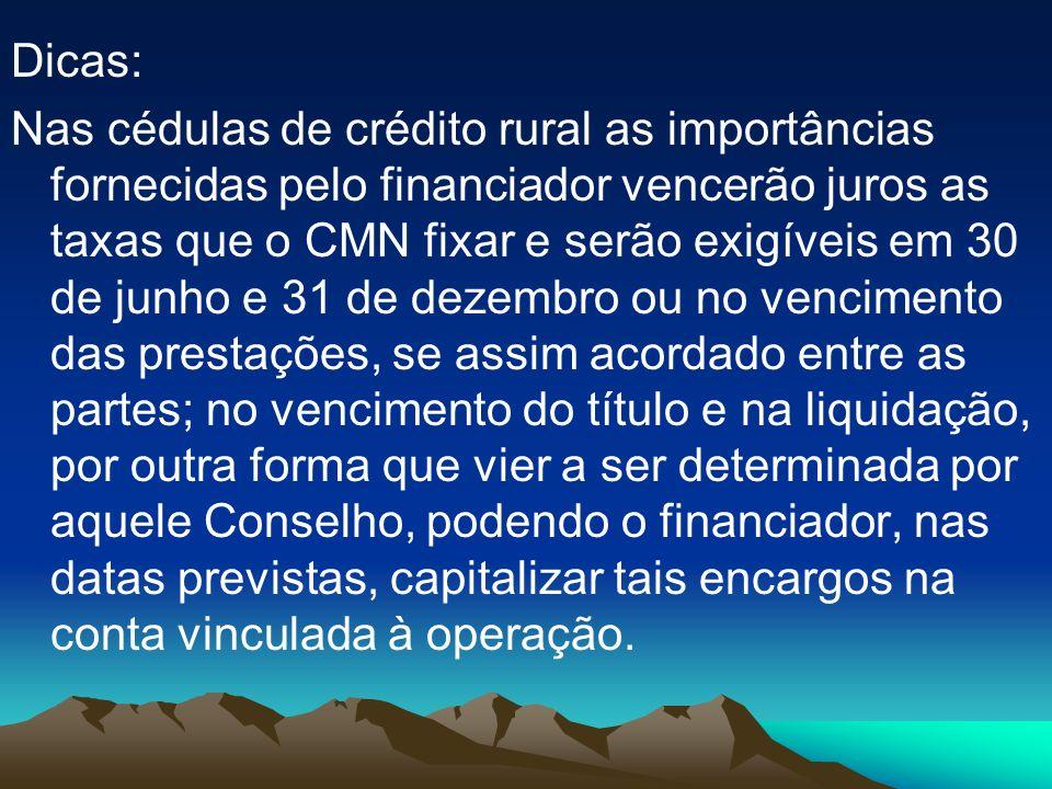 Dicas: Nas cédulas de crédito rural as importâncias fornecidas pelo financiador vencerão juros as taxas que o CMN fixar e serão exigíveis em 30 de jun
