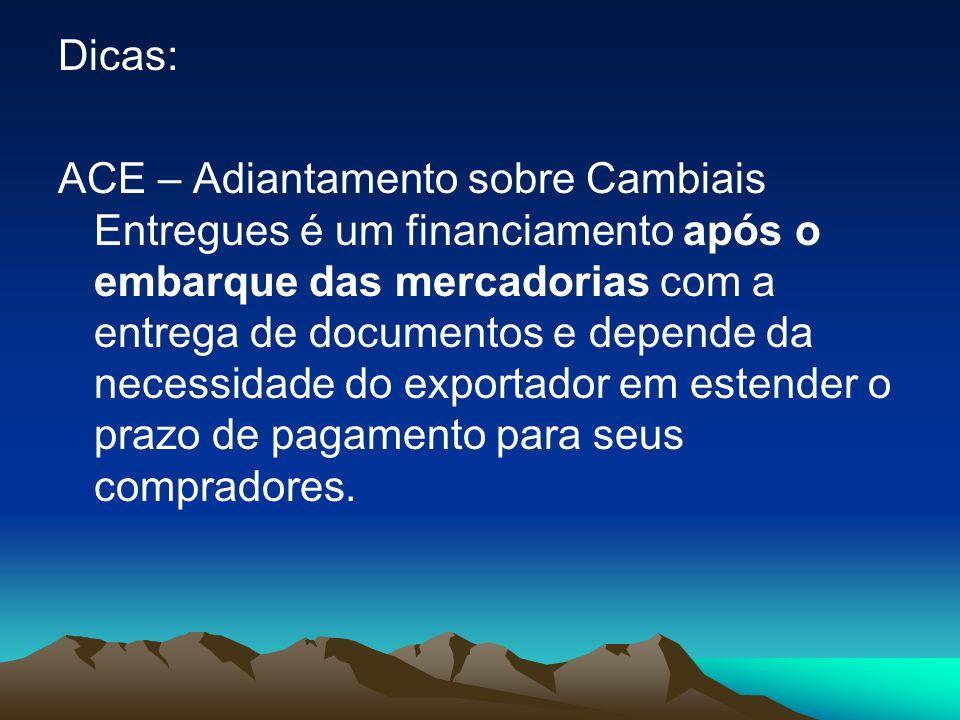 Dicas: ACE – Adiantamento sobre Cambiais Entregues é um financiamento após o embarque das mercadorias com a entrega de documentos e depende da necessi