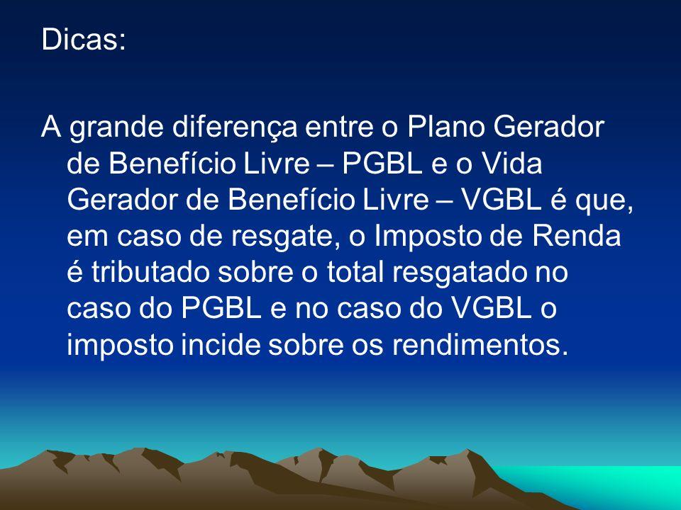 Dicas: A grande diferença entre o Plano Gerador de Benefício Livre – PGBL e o Vida Gerador de Benefício Livre – VGBL é que, em caso de resgate, o Impo