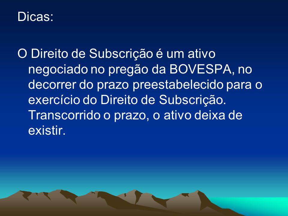 Dicas: O Direito de Subscrição é um ativo negociado no pregão da BOVESPA, no decorrer do prazo preestabelecido para o exercício do Direito de Subscriç