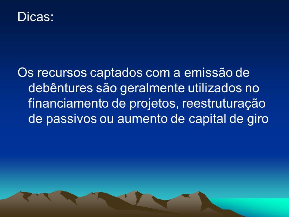 Dicas: Os recursos captados com a emissão de debêntures são geralmente utilizados no financiamento de projetos, reestruturação de passivos ou aumento
