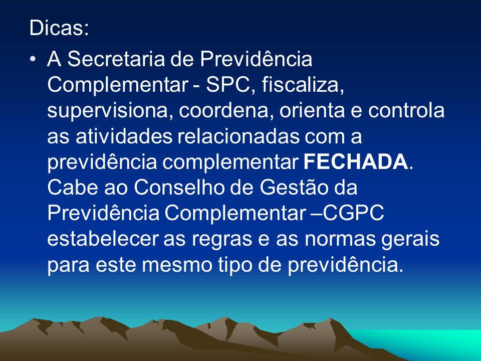 Dicas: A Secretaria de Previdência Complementar - SPC, fiscaliza, supervisiona, coordena, orienta e controla as atividades relacionadas com a previdên