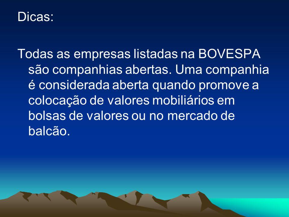 Dicas: Todas as empresas listadas na BOVESPA são companhias abertas. Uma companhia é considerada aberta quando promove a colocação de valores mobiliár