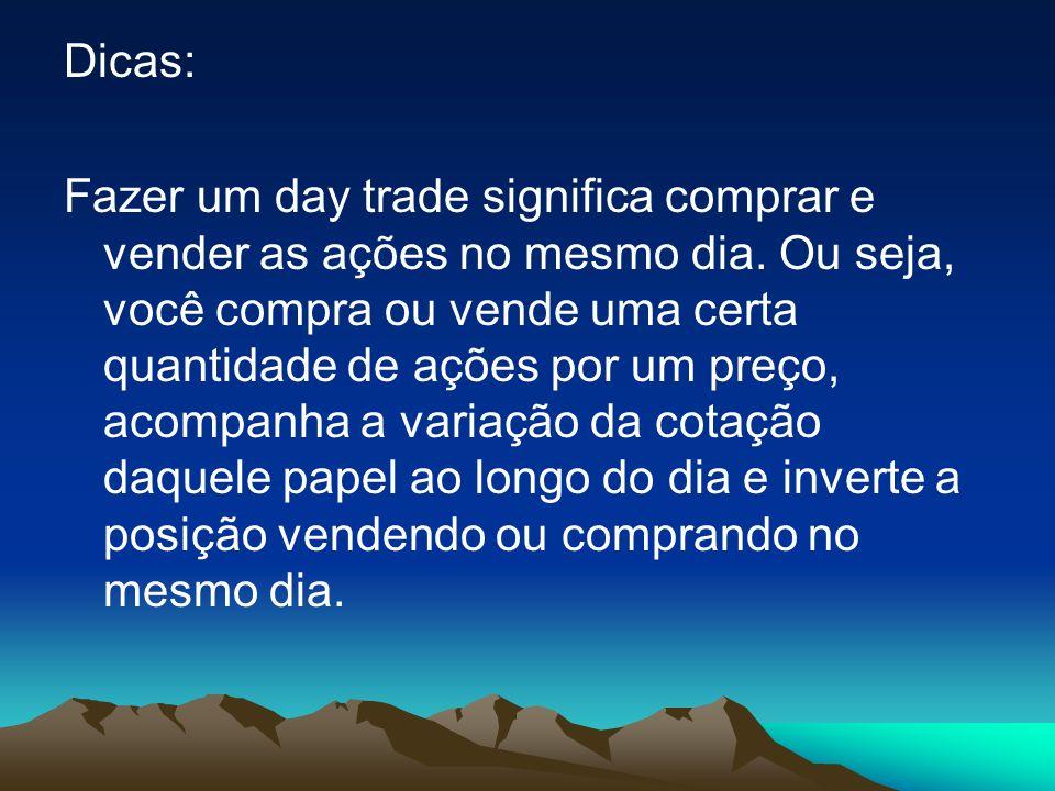 Dicas: Fazer um day trade significa comprar e vender as ações no mesmo dia. Ou seja, você compra ou vende uma certa quantidade de ações por um preço,