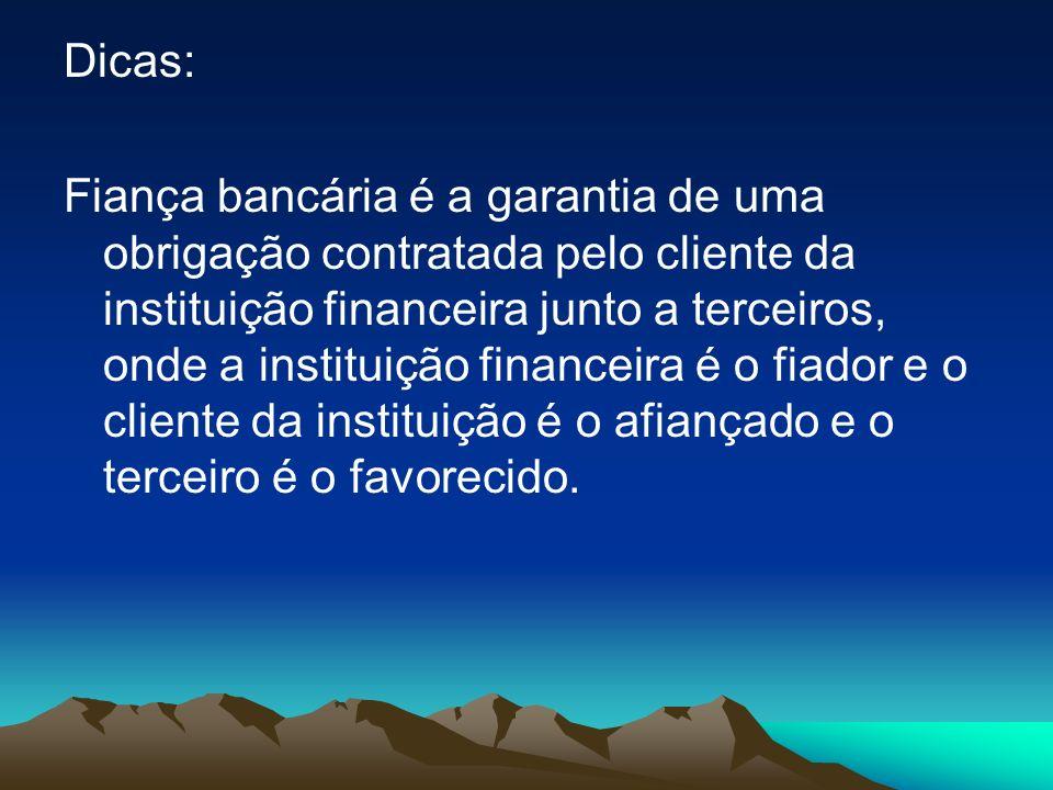Dicas: Fiança bancária é a garantia de uma obrigação contratada pelo cliente da instituição financeira junto a terceiros, onde a instituição financeir