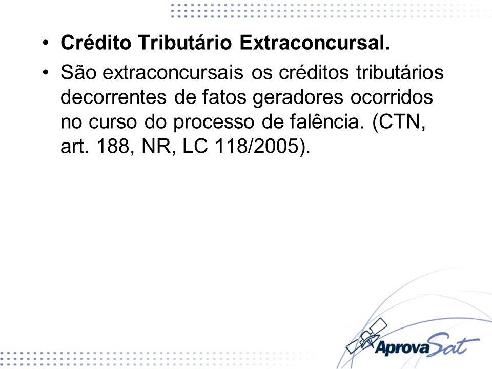 Crédito Tributário Extraconcursal. São extraconcursais os créditos tributários decorrentes de fatos geradores ocorridos no curso do processo de falênc
