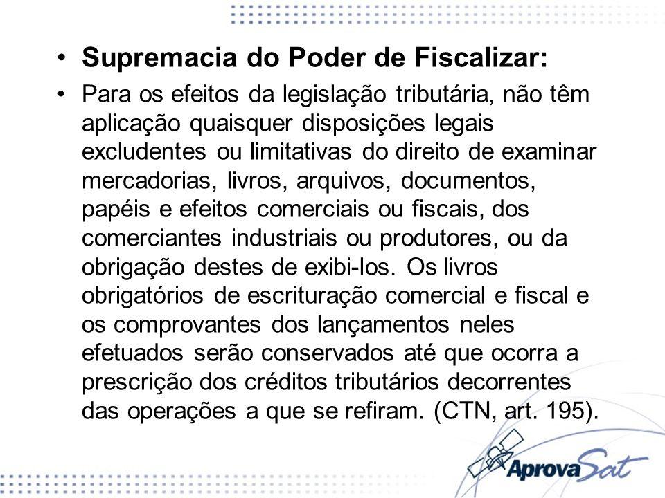 Supremacia do Poder de Fiscalizar: Para os efeitos da legislação tributária, não têm aplicação quaisquer disposições legais excludentes ou limitativas