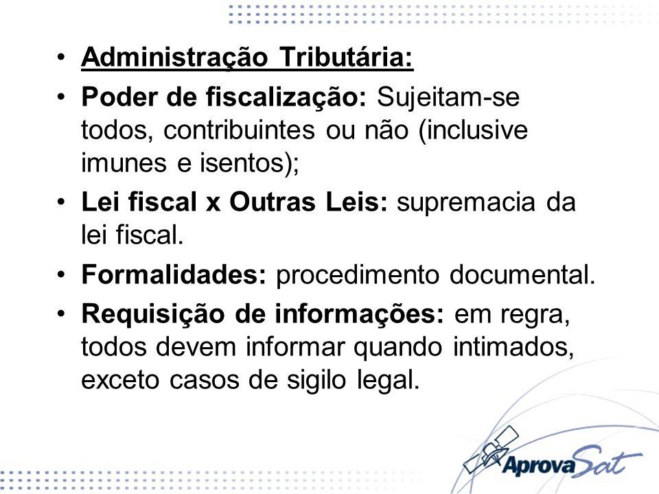 Administração Tributária: Poder de fiscalização: Sujeitam-se todos, contribuintes ou não (inclusive imunes e isentos); Lei fiscal x Outras Leis: supremacia da lei fiscal.