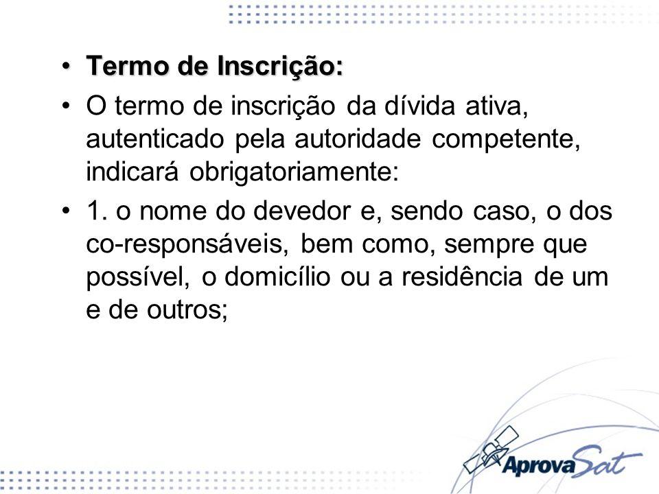 Termo de Inscrição:Termo de Inscrição: O termo de inscrição da dívida ativa, autenticado pela autoridade competente, indicará obrigatoriamente: 1.