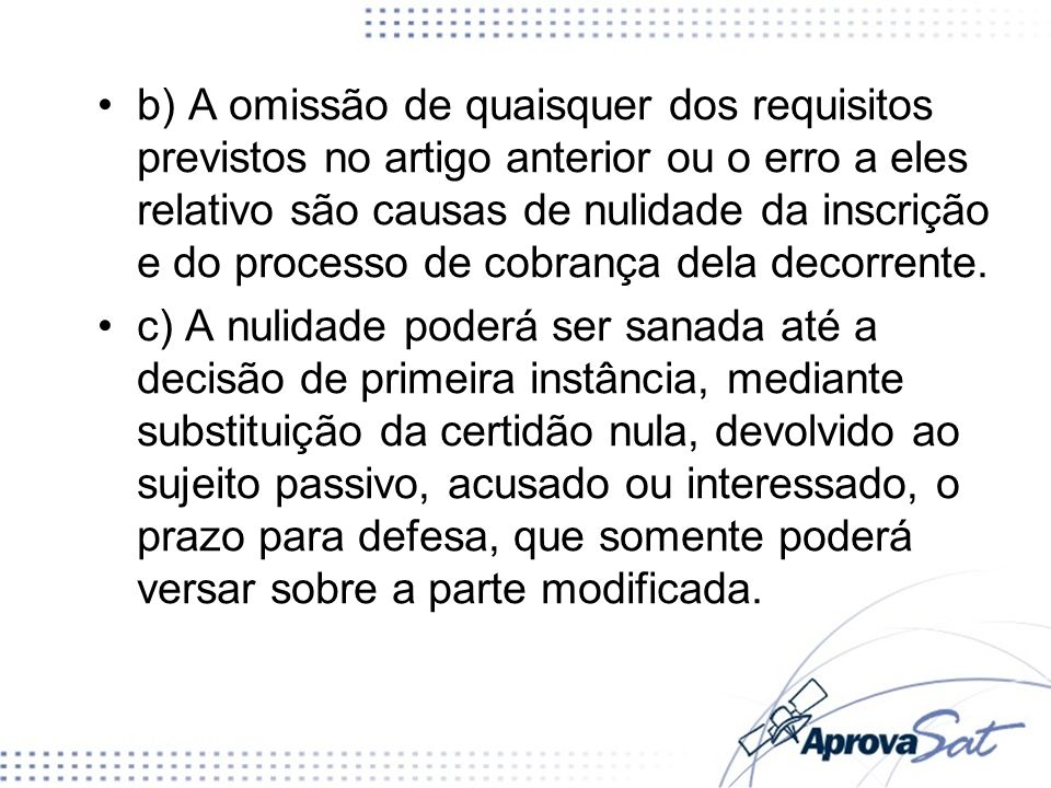 b) A omissão de quaisquer dos requisitos previstos no artigo anterior ou o erro a eles relativo são causas de nulidade da inscrição e do processo de c