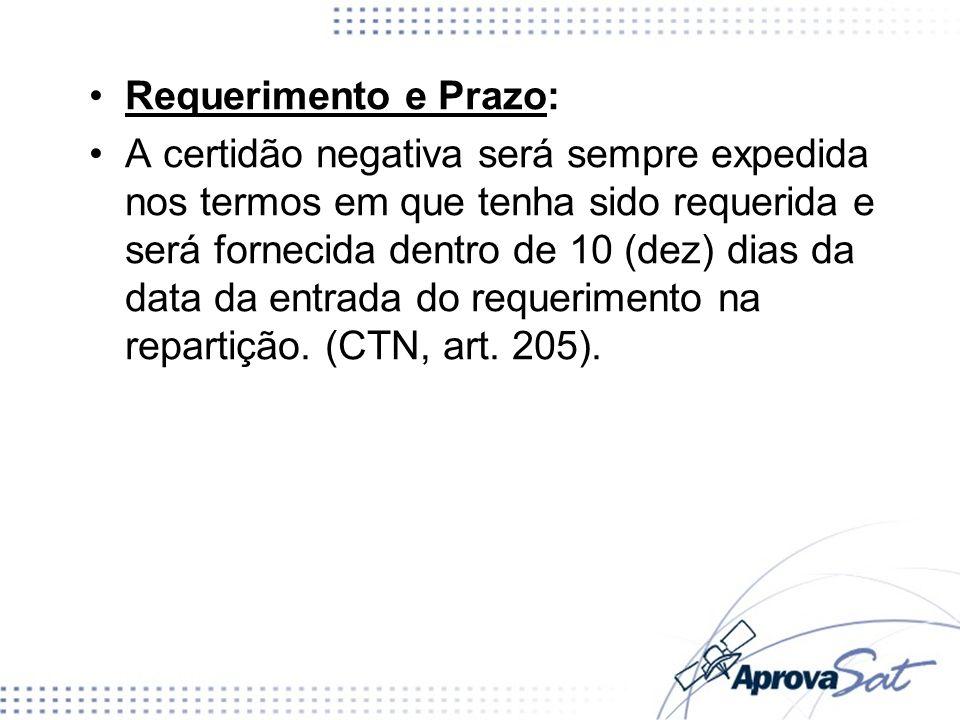 Requerimento e Prazo: A certidão negativa será sempre expedida nos termos em que tenha sido requerida e será fornecida dentro de 10 (dez) dias da data da entrada do requerimento na repartição.