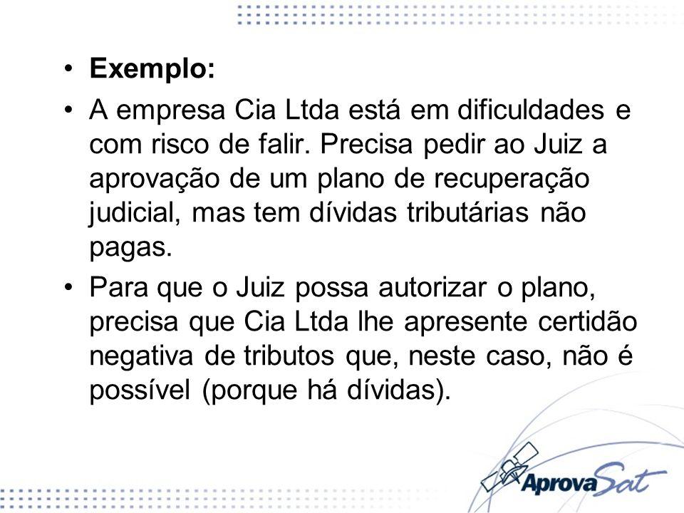 Exemplo: A empresa Cia Ltda está em dificuldades e com risco de falir. Precisa pedir ao Juiz a aprovação de um plano de recuperação judicial, mas tem
