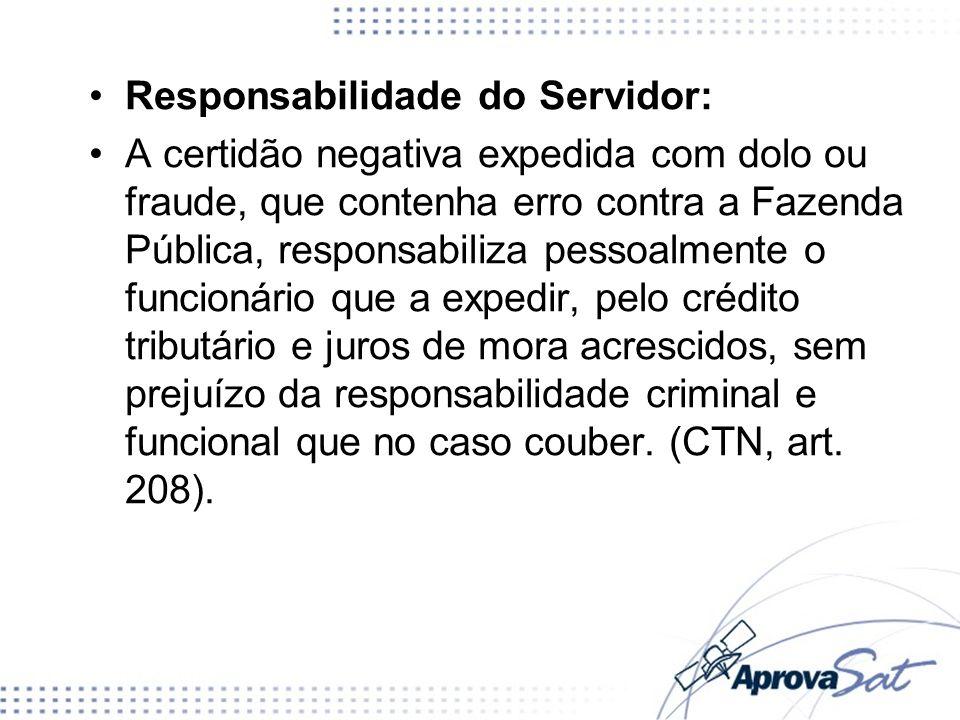 Responsabilidade do Servidor: A certidão negativa expedida com dolo ou fraude, que contenha erro contra a Fazenda Pública, responsabiliza pessoalmente