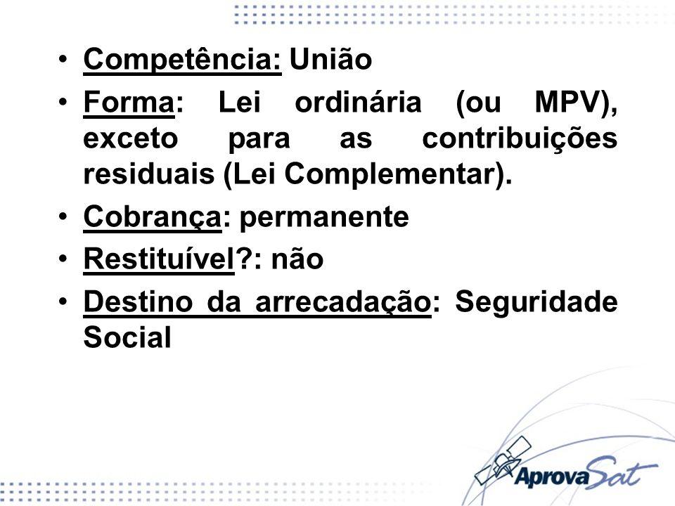 Competência: União Forma: Lei ordinária (ou MPV), exceto para as contribuições residuais (Lei Complementar). Cobrança: permanente Restituível?: não De