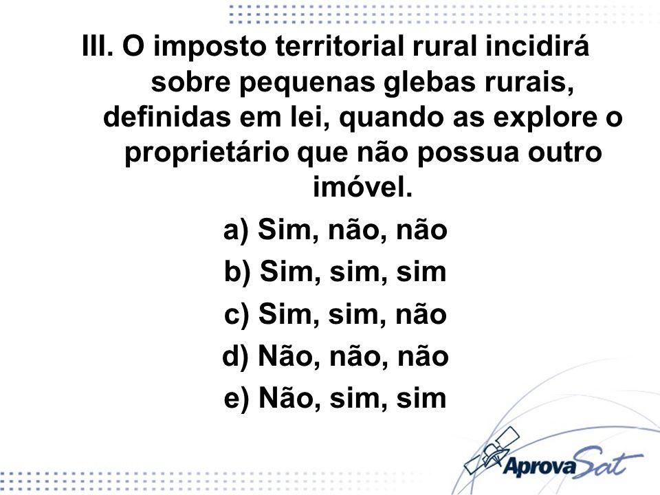 III. O imposto territorial rural incidirá sobre pequenas glebas rurais, definidas em lei, quando as explore o proprietário que não possua outro imóvel