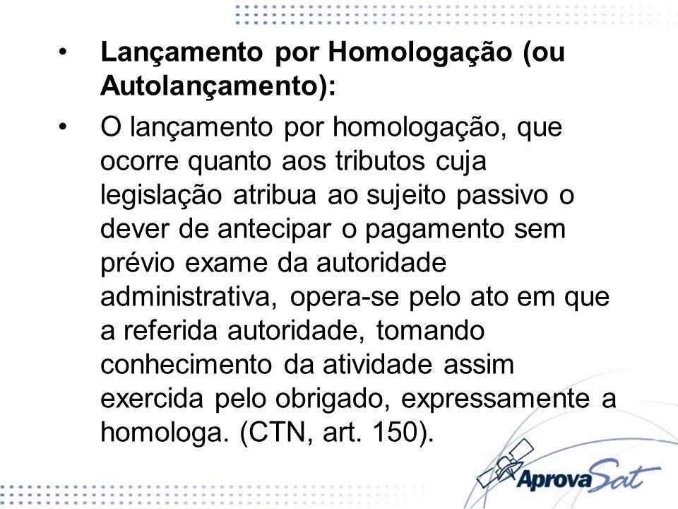 Lançamento por Homologação (ou Autolançamento): O lançamento por homologação, que ocorre quanto aos tributos cuja legislação atribua ao sujeito passiv