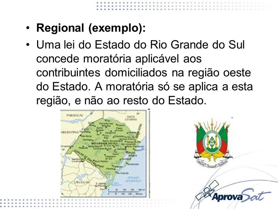 Regional (exemplo): Uma lei do Estado do Rio Grande do Sul concede moratória aplicável aos contribuintes domiciliados na região oeste do Estado. A mor