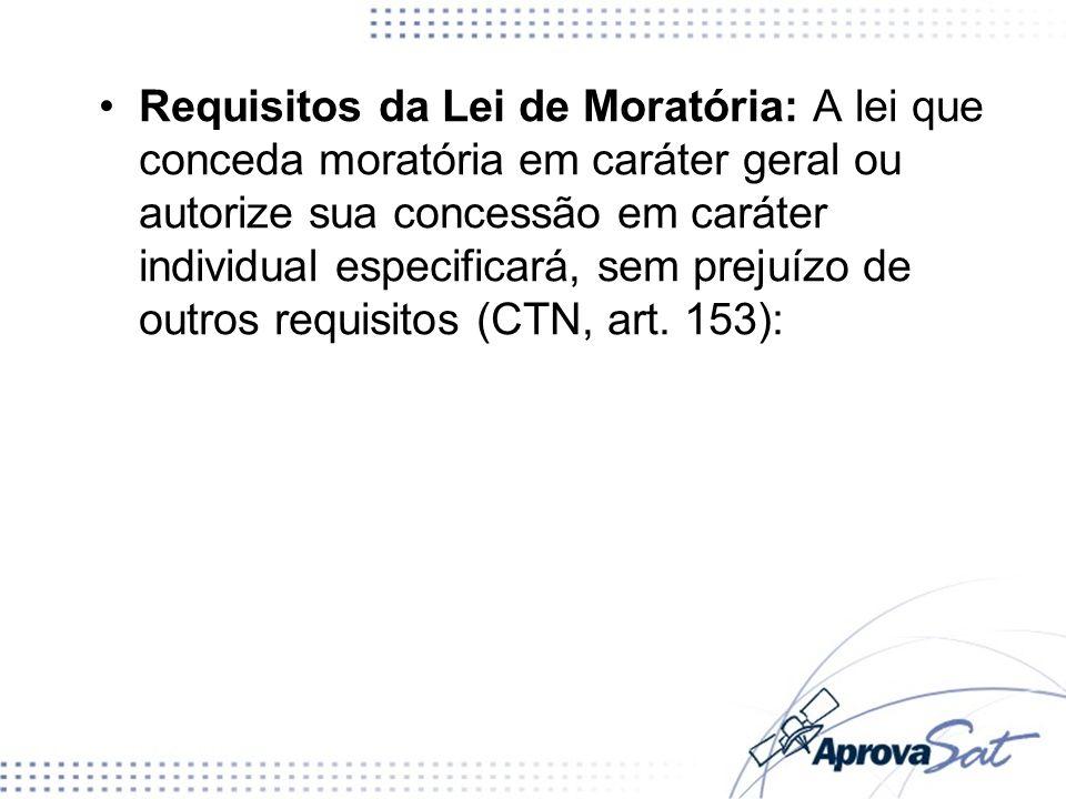 Requisitos da Lei de Moratória: A lei que conceda moratória em caráter geral ou autorize sua concessão em caráter individual especificará, sem prejuíz