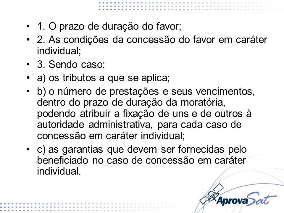 1. O prazo de duração do favor; 2. As condições da concessão do favor em caráter individual; 3. Sendo caso: a) os tributos a que se aplica; b) o númer