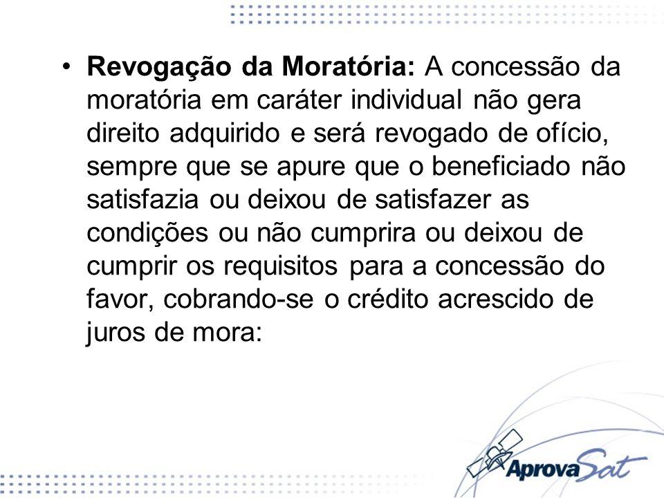 Revogação da Moratória: A concessão da moratória em caráter individual não gera direito adquirido e será revogado de ofício, sempre que se apure que o