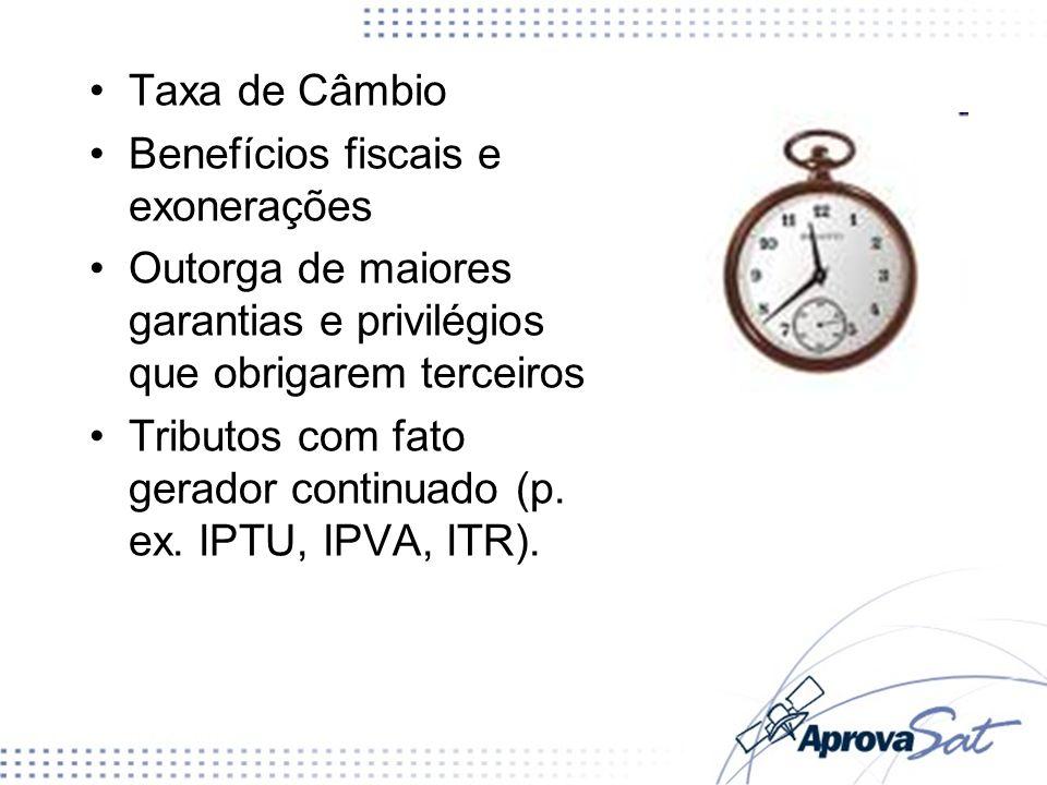 Taxa de Câmbio Benefícios fiscais e exonerações Outorga de maiores garantias e privilégios que obrigarem terceiros Tributos com fato gerador continuad