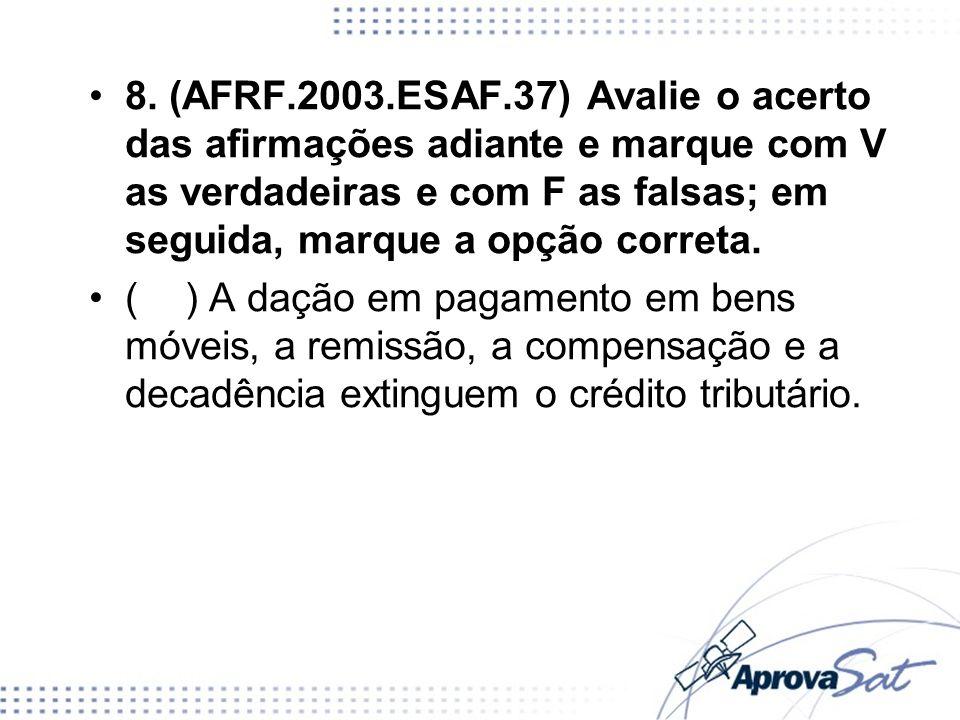 8. (AFRF.2003.ESAF.37) Avalie o acerto das afirmações adiante e marque com V as verdadeiras e com F as falsas; em seguida, marque a opção correta. ()