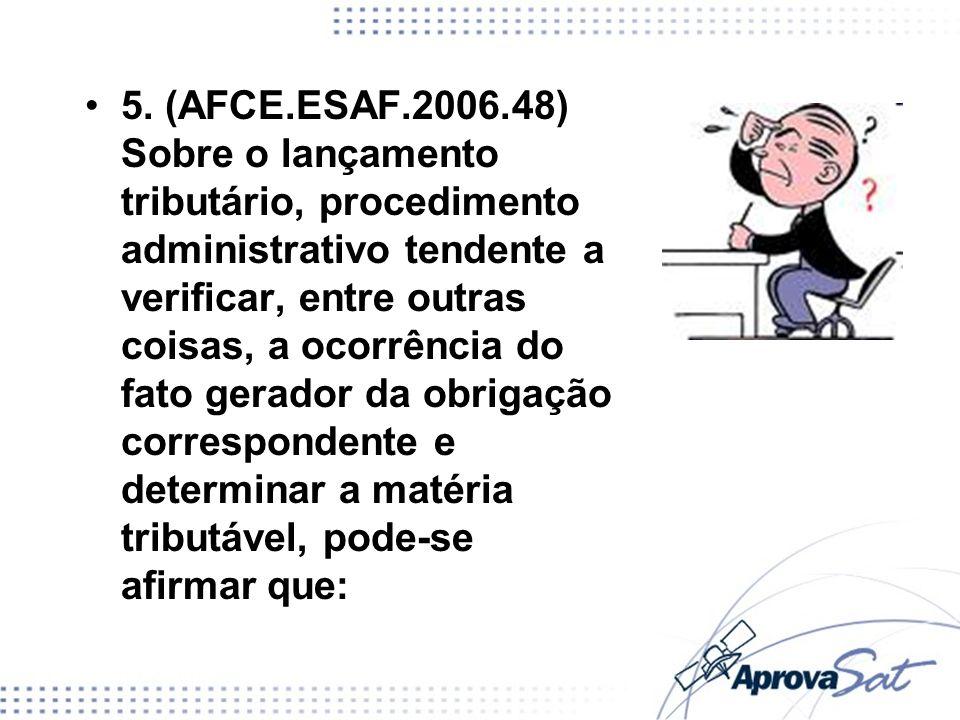 5. (AFCE.ESAF.2006.48) Sobre o lançamento tributário, procedimento administrativo tendente a verificar, entre outras coisas, a ocorrência do fato gera
