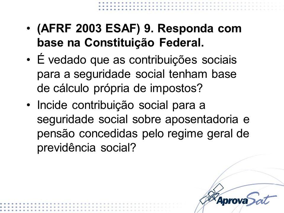 (AFRF 2003 ESAF) 9. Responda com base na Constituição Federal. É vedado que as contribuições sociais para a seguridade social tenham base de cálculo p