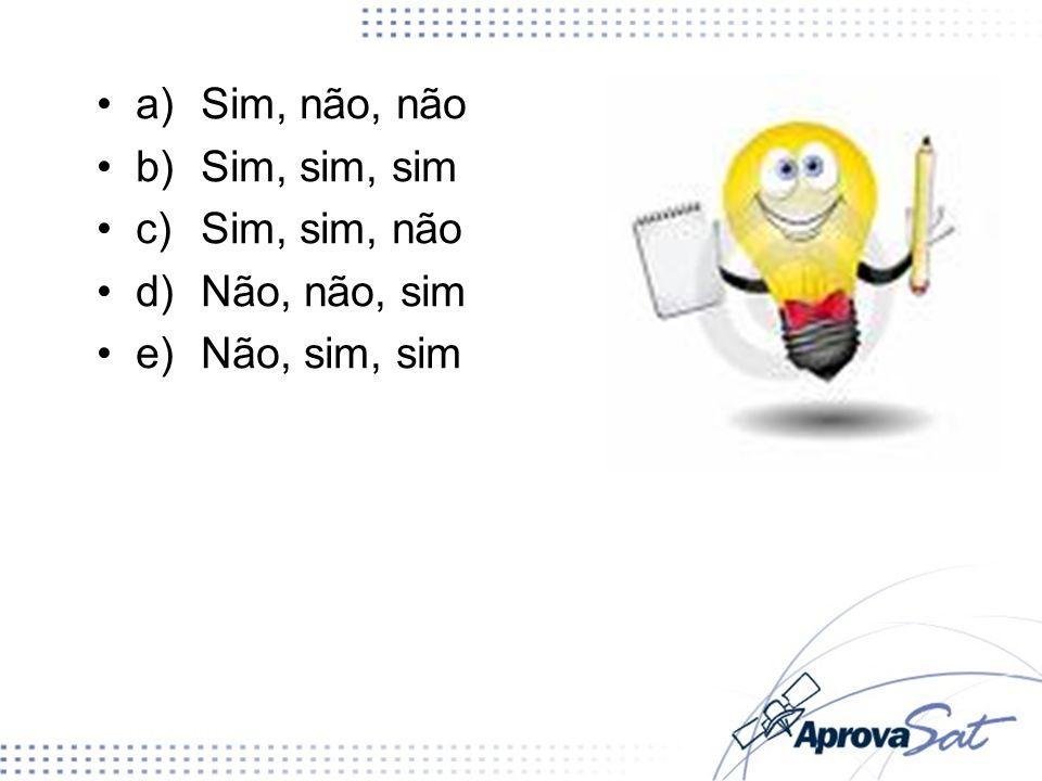 a)Sim, não, não b)Sim, sim, sim c)Sim, sim, não d)Não, não, sim e)Não, sim, sim