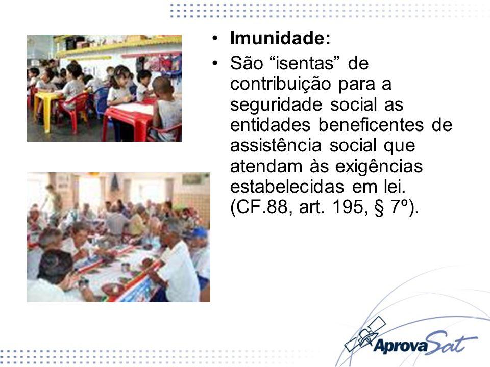 Imunidade: São isentas de contribuição para a seguridade social as entidades beneficentes de assistência social que atendam às exigências estabelecida
