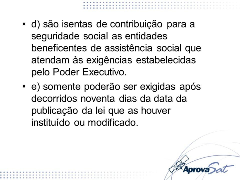 d) são isentas de contribuição para a seguridade social as entidades beneficentes de assistência social que atendam às exigências estabelecidas pelo P